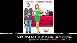 ŻEGNAJ KOTKU Kasia Cerekwicka (z komedii ŚNIADANIE DO ŁÓZKA)