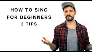 How To Sing For Beginners - 3 Tips