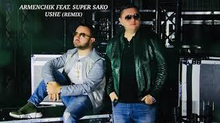 Armenchik Feat.  Super Sako - Ushe (Remix)  █▬█ █ ▀█▀