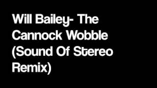 Will Bailey - The Cannock Wobble (Sound Of Stereo Remix)