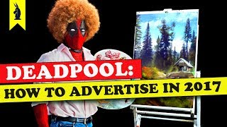 Deadpool: How to Advertise in 2017 – Wisecrack Edition