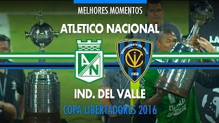 Melhores Momentos - Atletico Nacional 1 x 0 Ind. Del Valle - Libertadores - 27/07/2016