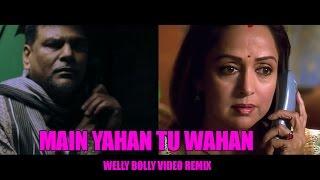 Main Yahan Tu Wahan (Welly Bolly Video Remix)