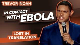 """In Contact With Ebola"" - TREVOR NOAH (Lost In Translation)"