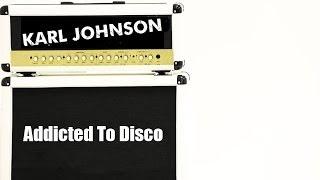 Karl Johnson- 'Addicted To Disco'