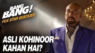 Fox Star Quickies : Bang Bang - Asli Kohinoor Kahan Hai?