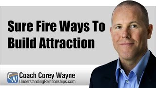 Sure Fire Ways To Build Attraction