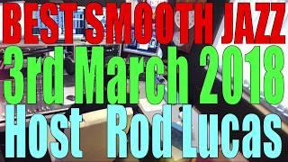 Best Smooth Jazz - Host Rod Lucas  3rd March 2018