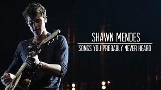 Songs You Probably Never Heard Of Shawn Mendes