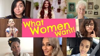 WHAT WOMEN WANT!    WOMENS DAY 2018