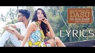 Dil Kya Kare (Did I Love You) LYRICS   Dasu & Rishi Rich