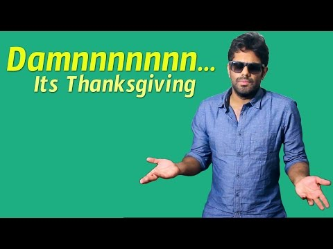 Damnnnnnnn Its Thanksgiving    Chicago Subbarao