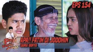 Apa!! Fatih Di Jodohin Sama Vanya - Fatih Di Kampung Jawara Eps 154