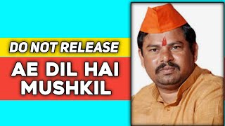 Raja singh warns all theaters not to release ae dil hai mushkil movie, as pakistani actor acted