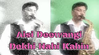 #215:-Aisi Deewangi Dekhi Nahi Kahin || Deewana  || Best Saxophone Instrumental