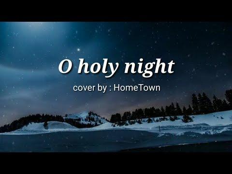 O Holy night HomeTown Lyrics