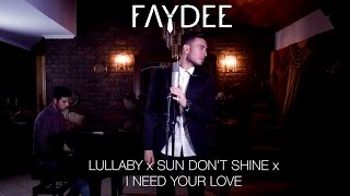 Faydee - Lullaby x Sun Don't Shine x I Need Your Love