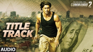 "Commando Title Track (Audio) | Vidyut Jammwal, Adah Sharma,Esha Gupta,Freddy Daruwala | ""Commando 2"""