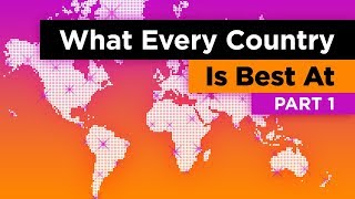 What Every Country In The World Is Best At (Part 1)