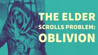 The Elder Scrolls Problem: Oblivion