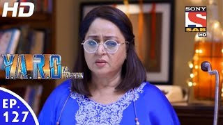 Y.A.R.O Ka Tashan - यारों का टशन - Episode 127 - 18th January, 2017