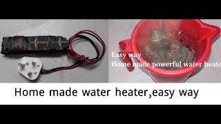 Home made powerful water heater, easy way .পাওয়ারফুল ওয়াটার হিটার তৈরি করুন খুব সহজে