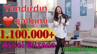 Aysel Əlizadə - Yandırdın qəlbimi (REMIX 2018)