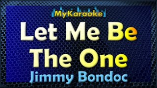 Let Me Be The One - Karaoke version in the style of Jimmy Bondoc