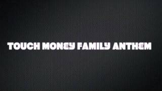 TOUCH MONEY FAMILY ANTHEM