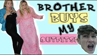 BROTHER BUYS MY OUTFITS!