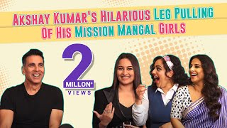 Akshay Kumar's Hilarious Leg Pulling Of His Mission Mangal Girls