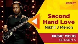 Second Hand Love - Nikhil J Menon - Music Mojo Season 5 - Kappa TV