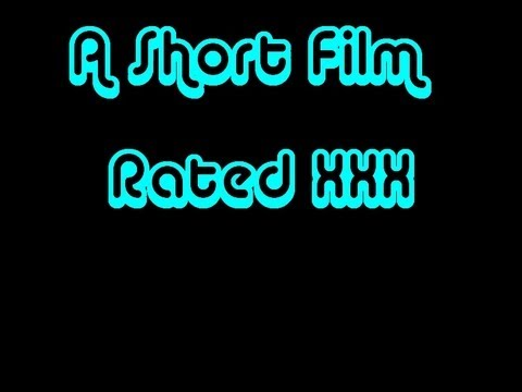 A Short Film Rated XXX