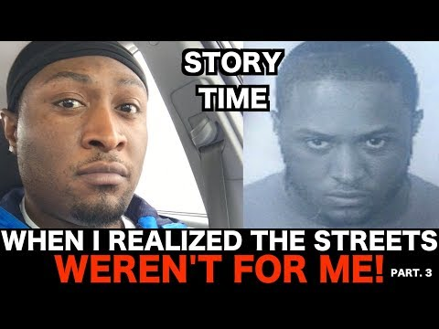 Story Time When I realized the streets weren t for me Part 3