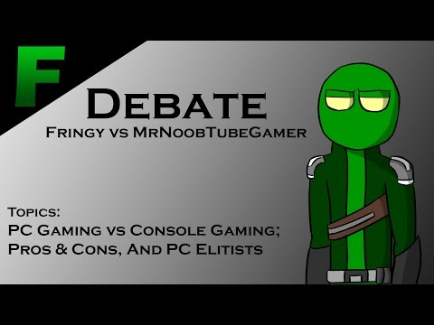 DEBATE: Fringy vs MrNoobTubeGamer - PC Gaming, Consoles, & PC Elitists