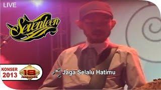 Seventeen - Jaga Selalu Hatimu  (Live Konser Solo 20 April 2013)