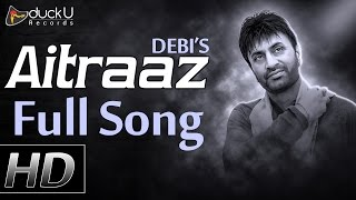 Aitraaz  ● Official Full Song ● Debi Makhsoospuri ● New Punjabi Songs 2016 ● Prince Ghuman ● HD