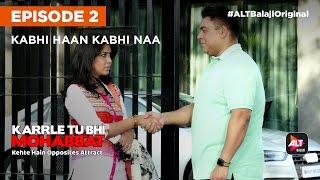 KARRLE TU BHI MOHABBAT | E02 Kabhi Haan Kabhi Naa | All episodes now streaming on ALTBalaji