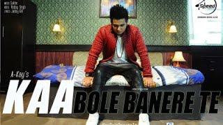 Kaa Bole Banere Te - A-Kay | Full Punjabi Songs 2015