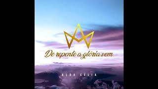 Alda Célia - De repente a Glória vem
