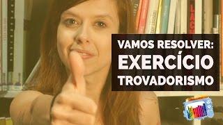 VAMOS RESOLVER?: Exercício Trovadorismo