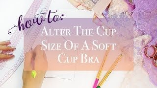 How To: Alter the Cup Size Of A Soft Cup Bra
