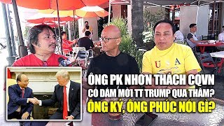 Ông Nhơn thách CQVN mời TT Trump qua thăm, ông Kỷ & ông Phúc nói gì?