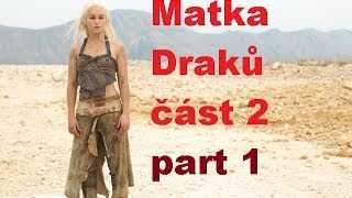 Matka Draků část 2 ( Hra o trůny part 1 )
