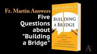 """Fr. James Martin, S.J.: Five Questions about """"Building a Bridge"""""""