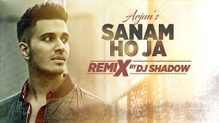 Remix: SANAM HO JA Video Song | Arjun | Dj Shadow | Remix 2017 Hindi  | T-Series