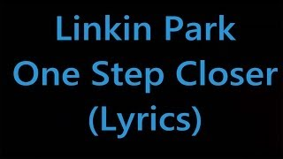 Linkin Park - One Step Closer (Lyrics)