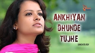 ANKHIYAN DHUNDE TUJHE || SANCHITA ROY || OPPEKKHA  || ROOH MUSIC INDIA