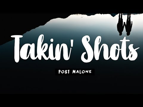 Post Malone - Takin' Shots (Lyrics) 🎵