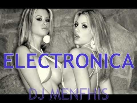 LA MEJOR MUSICA ELECTRONICA MIX 2011 DJ MENFHIS